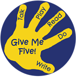 Give me 5- Talk, Play, Read, Do, Write